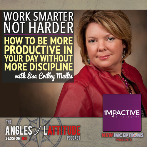 Work Smarter, Not Harder - How To Be More Productive In Your Day With Lisa Crilley Mallis (AoL 090)