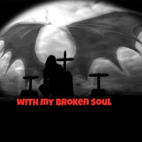WITH MY BROKEN SOUL