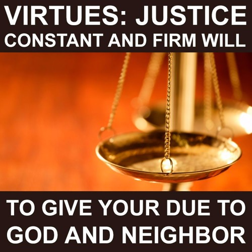 Justice: The firm will to give your due to God and neighbour