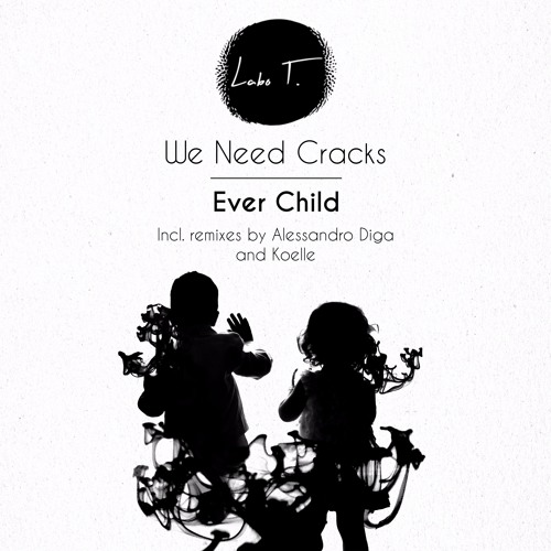LT0007 - We Need Cracks - Ever Child EP (incl. Alessandro Diga and Koelle remixes)
