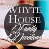 Whyte House Family Devotions: A Prayer for the Family, the Nation and the World #12 (6/2/17)