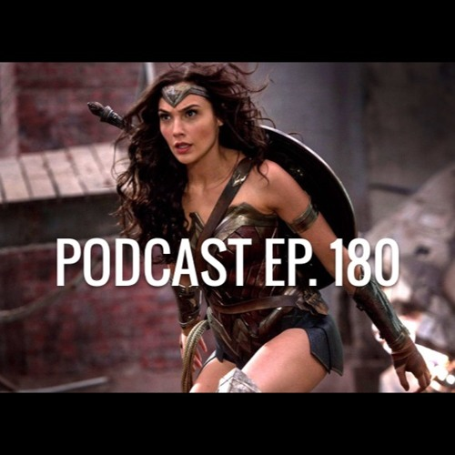Podcast Ep. 180: Wonder Woman, House of Cards, Beware the Slenderman