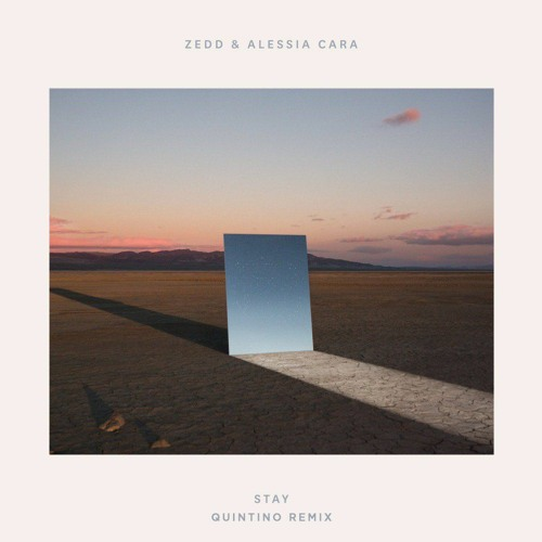 Zedd & Alessia Cara - Stay (QUINTINO REMIX)