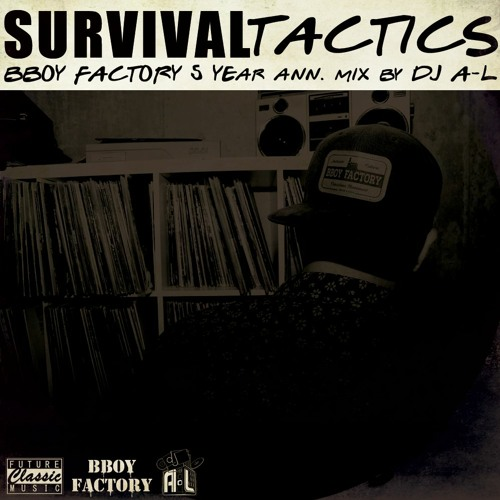 SURVIVAL TACTICS - BBOY FACTORY 5 Year Ann. Mix By DJ A-L
