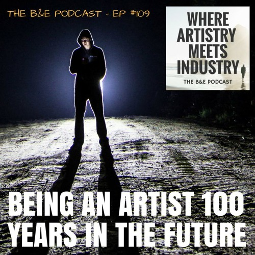 B&EP #109 - Being an Artist 100 Years in the Future