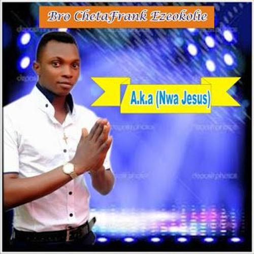 Bro ChetaFrank Ezeokolie Aka(Nwa Jesus)Track01