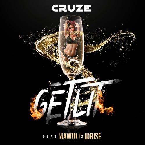 Cruze - Get Lit ft. Mawuli x Idrise