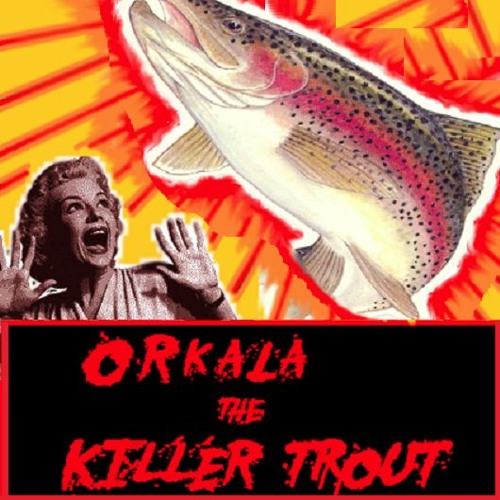 Orkala The Killer Trout