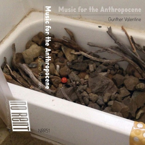 "Gunther Valentine - ""Music for the Anthropocene"" (Excerpt from Side A)"