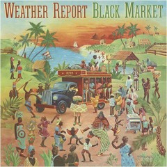 Weather Report - 1976 Black Market /A