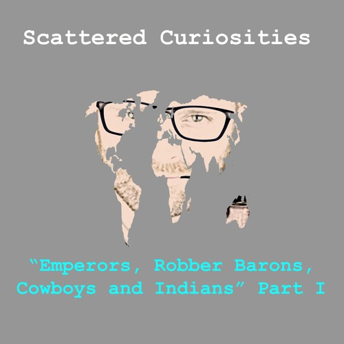 E02.1 Emperors, Robber Barons, Cowboys and Indians PART I