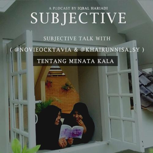 Subjective Talk w/ Novie & Nisa - Menata Kala