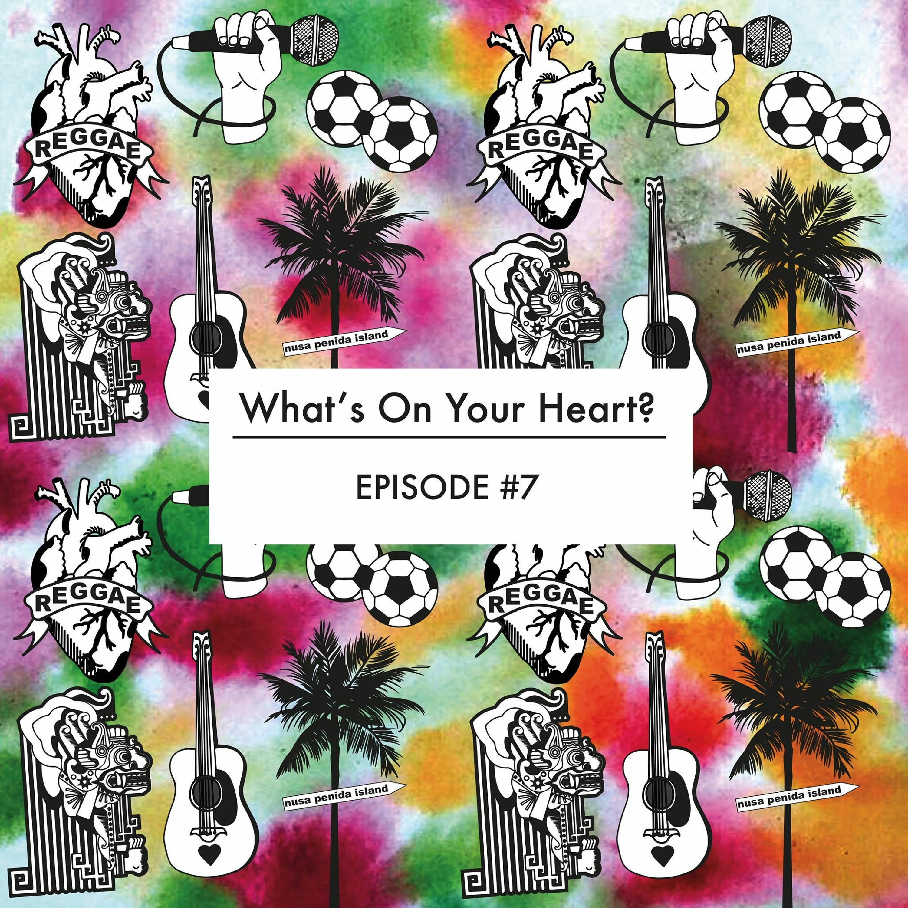 Episode 7 - What's On Your Heart?