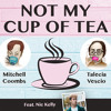 Ep #10 (ft. Nic Kelly) Not My Cup of Tea - Mitchell Coombs & Talecia Vescio