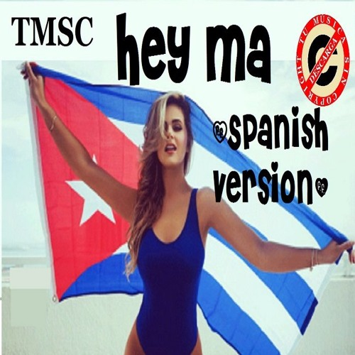 Hey Ma (Spanish Version) (Remix By TMSC)
