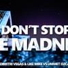 Dimitri Vegas & Like Mike vs Ummet Ozcan - Don't Stop The Madness (Original Mix) [FREE DOWNLOAD]