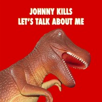 Johnny Kills - Let's Talk About Me