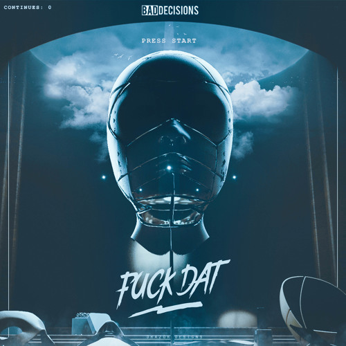 Bad Decisions - Fuck Dat (Free Download)