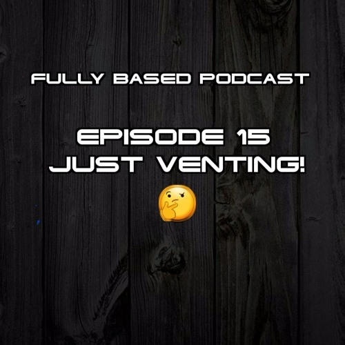 EP. 15: Just Venting