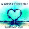 GLowBrain X The Katherines - Holding On (Heart On The Table)