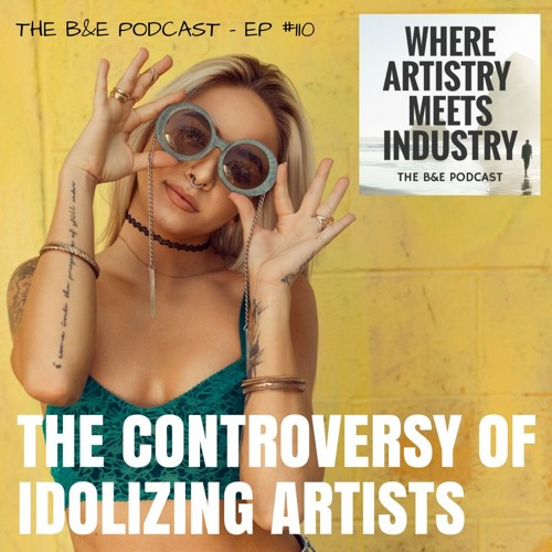 B&EP #110 - The Controversy of Idolizing Artists