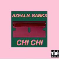Azealia Banks - Chi Chi