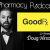 GoodRx Co-Founder Doug Hirsch - Pharmacy Podcast Episode 435