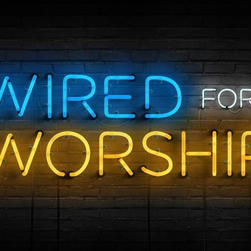 Wired For Worship