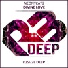 Neonycatz - Divine Love (Original Mix) OUT NOW