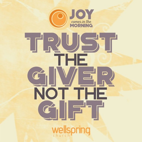 Trust The Giver Not The Gift | Pastor Steve Gibson
