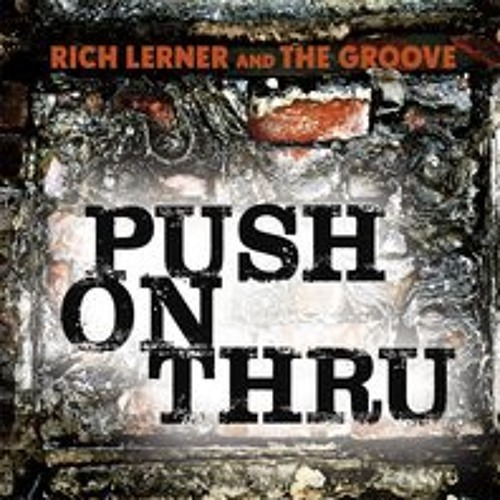 Rich Lerner and The Groove - Push On Thru