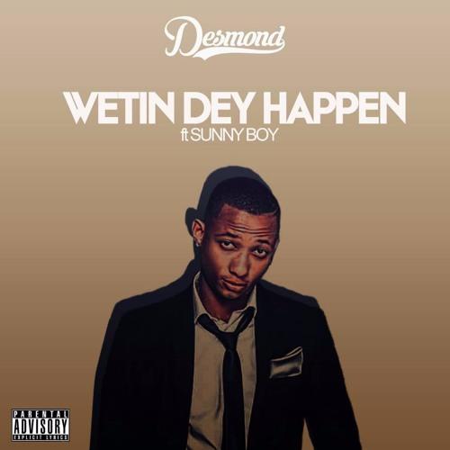 Desmond feat Sunny Boy - Wetin dey happen