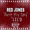 RED JONES Aint MY Day ft. LiL D