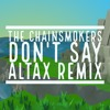 The Chainsmokers - Don't Say (AltaX Remix)