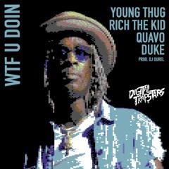 Young Thug, Quavo, Duke, Rich the Kid - WTF You Doin (Prod. DJ Durel)