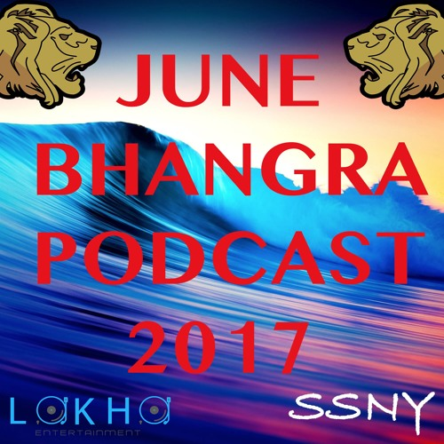 June Bhangra Mix Podcast - 2017 Ft. SSNY