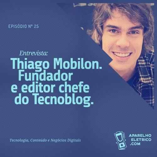 25 - Thiago Mobilon, do Tecnoblog, já faturava 20k por mês no primeiro ano do projeto
