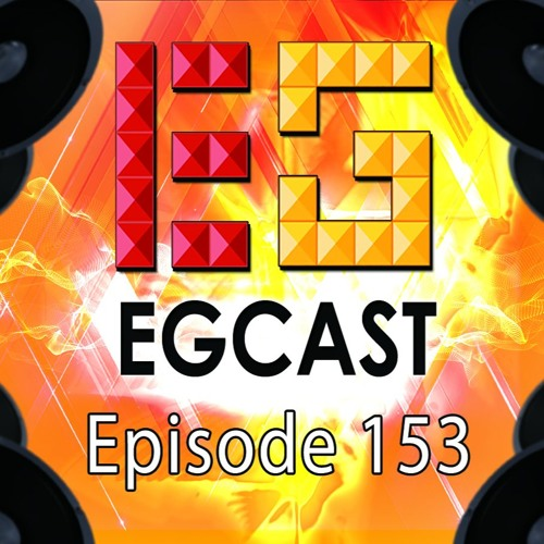 EGCast: Episode 153 - أمنياتنا وتوقعاتنا لحدث E3 لعام 2017