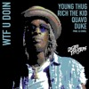Young Thug - WTF You Doin Ft. Quavo, Duke, Rich the Kid (Prod. DJ Durel