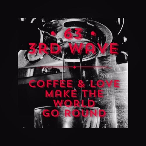 #63   3rd Wave: Coffee & Love Make the World Go Round