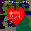 Dj Francis feat. Maiya Sykes - Time For Love