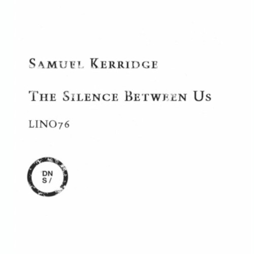 Samuel Kerridge · The Silence Between Us · Downwards LINO76