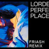 Lorde - Perfect Places (Friash Remix) *FREE DOWNLOAD IN THE DESCRIPTION* mp3