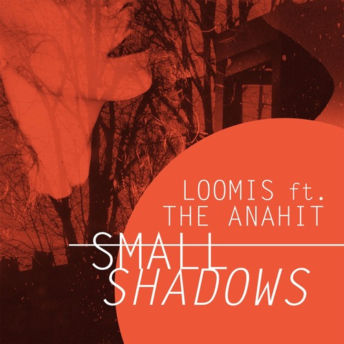 Loomis Ft. The Anahit - 'Small Shadows' [FREE]