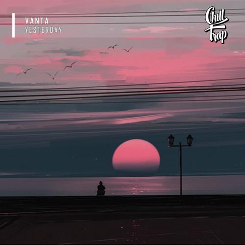 Baixar Vanta - Yesterday [Chill Trap Release]