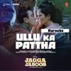 Ullu Ka Pattha - Arijit Singh & Nikita Gandhi - Jagga Jasoos(2017 - Karaoke (Filtered)