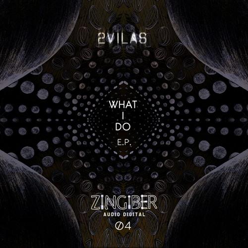 2VILAS . WHAT I DO EP . ZNGBRDGTL04 . OUT APRIL 27TH 2016