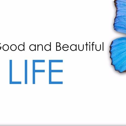 The Good & Beautiful Life - Part 6