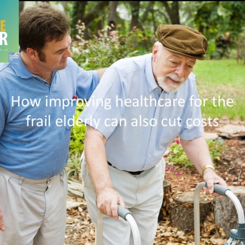 How improving healthcare for the frail elderly can also cut costs