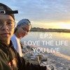 Ep.2 | Love The Life You Live